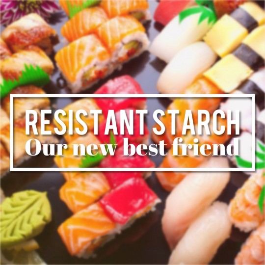 Resistant Starch – My New Best Friend