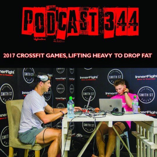 PODCAST #344 LISTEN NOW: 2017 CrossFit Games, lifting heavy to drop fat